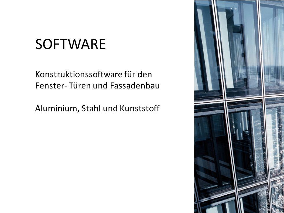SOFTWARE Konstruktionssoftware für den Fenster- Türen und Fassadenbau Aluminium, Stahl und Kunststoff