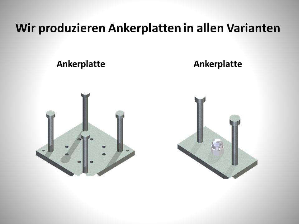 Wir produzieren Ankerplatten in allen Varianten Ankerplatte