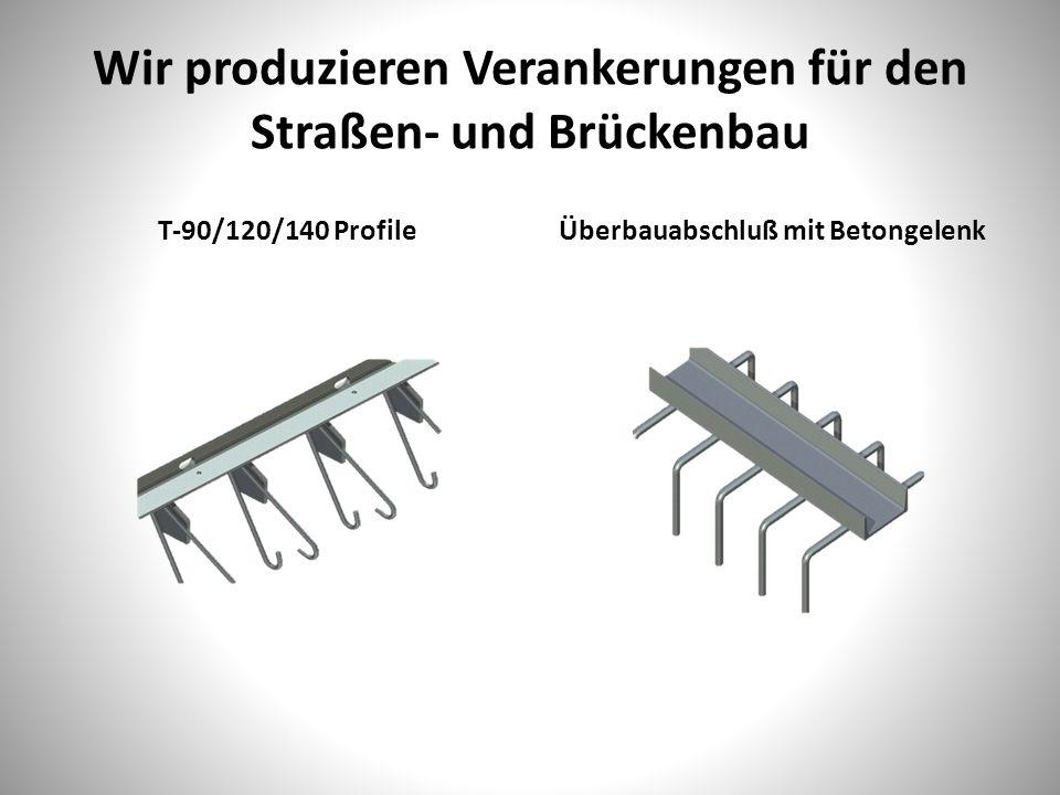 Wir produzieren Verankerungen für den Straßen- und Brückenbau T-90/120/140 ProfileÜberbauabschluß mit Betongelenk