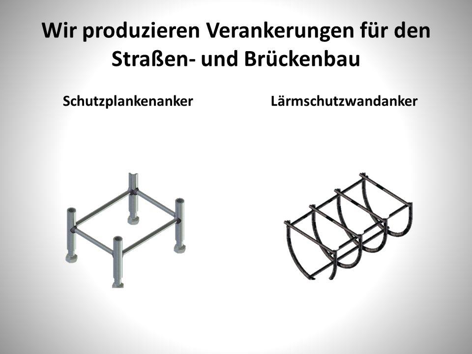 Wir produzieren Verankerungen für den Straßen- und Brückenbau SchutzplankenankerLärmschutzwandanker