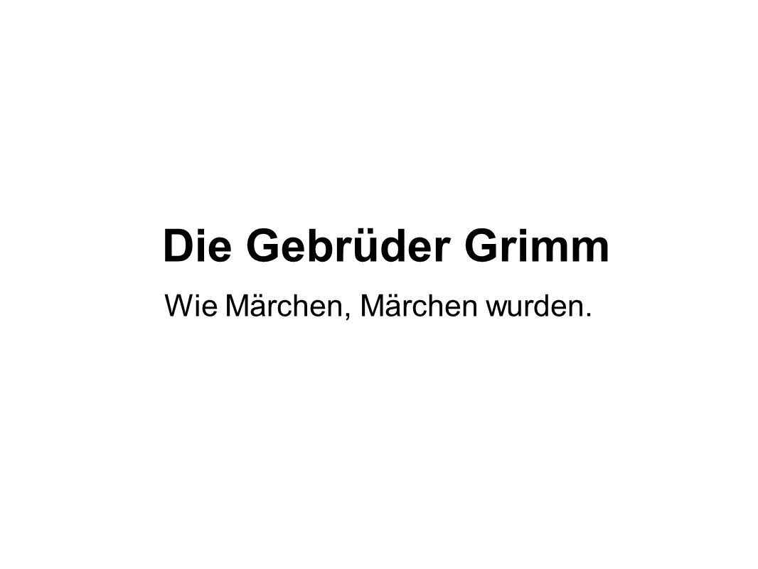 Die Gebrüder Grimm Wie Märchen, Märchen wurden.