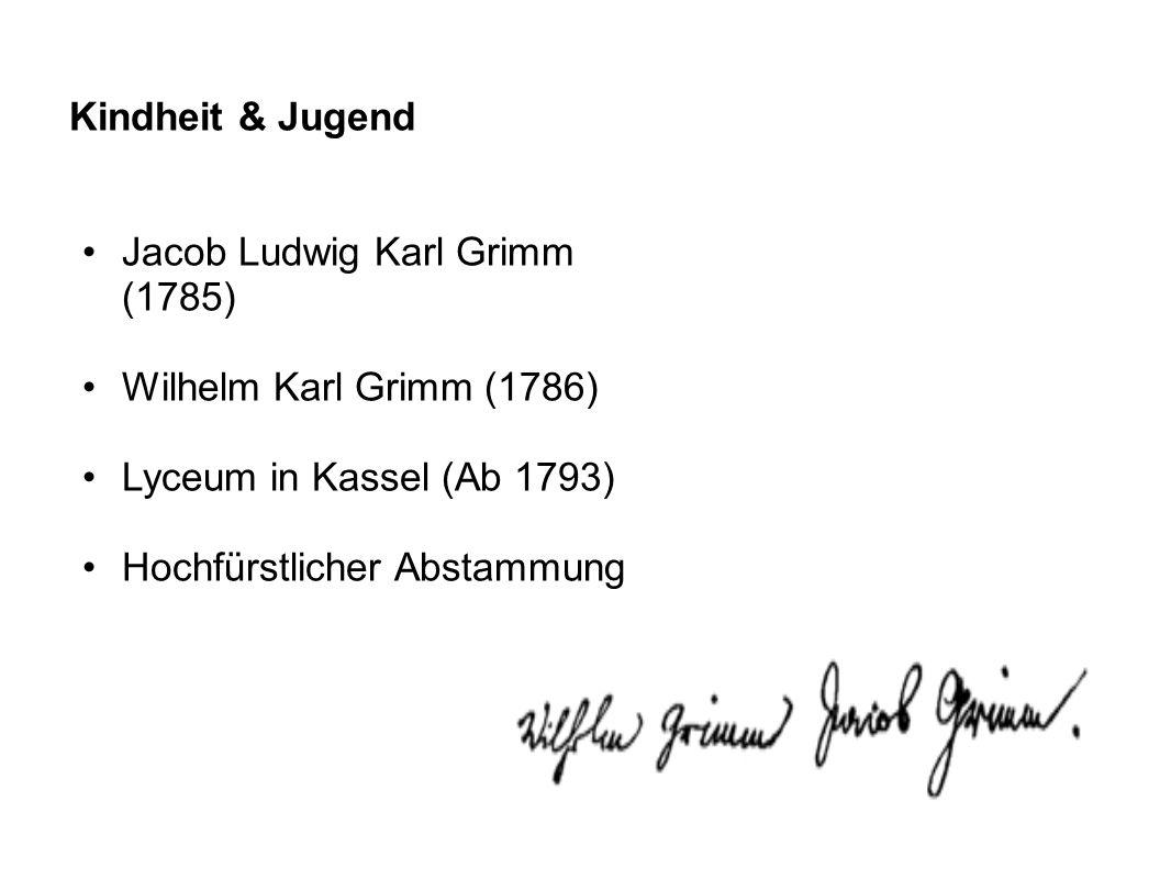 Kindheit & Jugend Jacob Ludwig Karl Grimm (1785) Wilhelm Karl Grimm (1786) Lyceum in Kassel (Ab 1793) Hochfürstlicher Abstammung