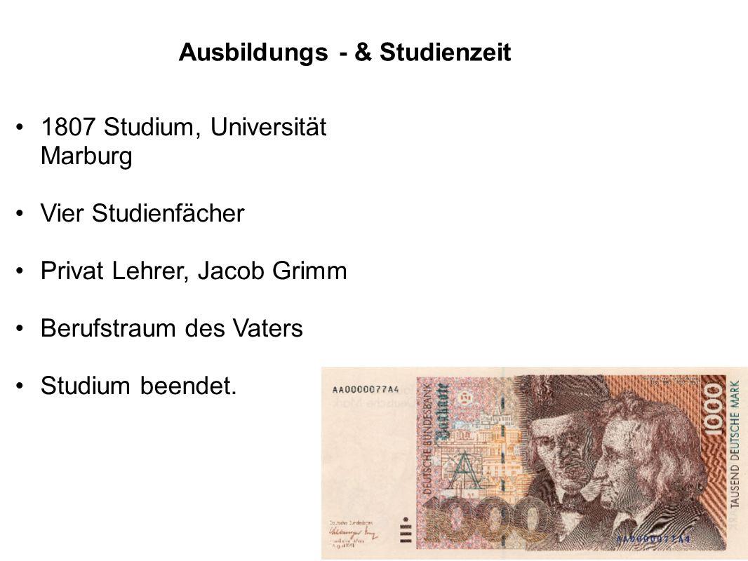 Ausbildungs - & Studienzeit 1807 Studium, Universität Marburg Vier Studienfächer Privat Lehrer, Jacob Grimm Berufstraum des Vaters Studium beendet.