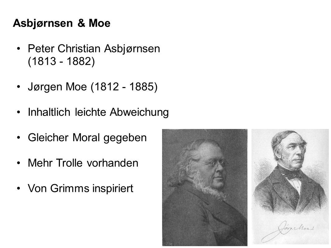 Asbjørnsen & Moe Peter Christian Asbjørnsen (1813 - 1882) Jørgen Moe (1812 - 1885) Inhaltlich leichte Abweichung Gleicher Moral gegeben Mehr Trolle vo