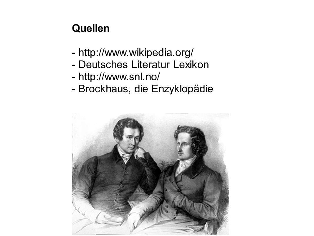Quellen - http://www.wikipedia.org/ - Deutsches Literatur Lexikon - http://www.snl.no/ - Brockhaus, die Enzyklopädie
