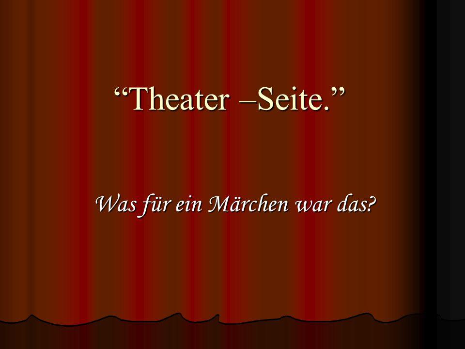 """""""Theater –Seite."""" Was für ein Märchen war das?"""