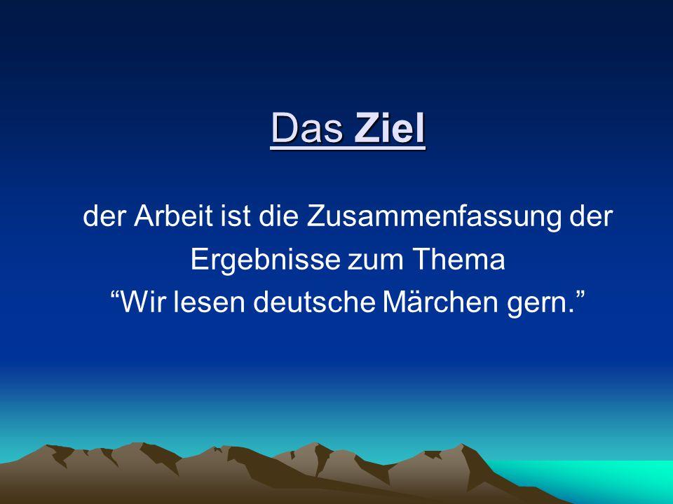 """Das Ziel der Arbeit ist die Zusammenfassung der Ergebnisse zum Thema """"Wir lesen deutsche Märchen gern."""""""