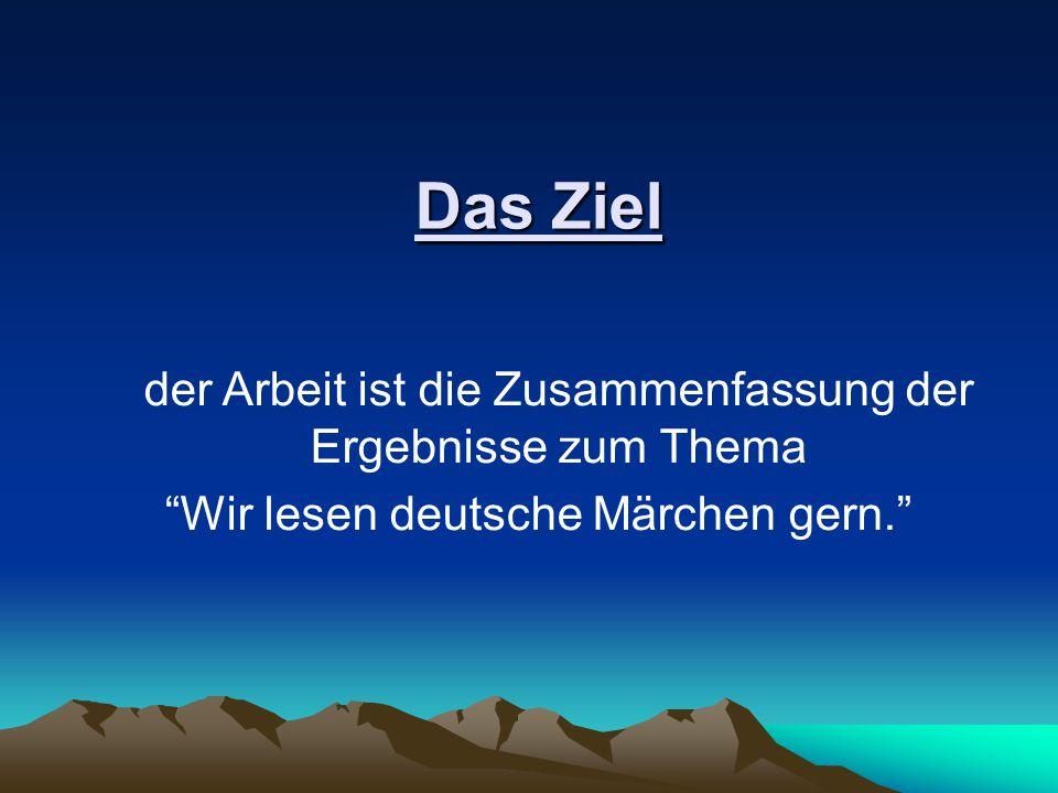 der Arbeit ist die Zusammenfassung der Ergebnisse zum Thema Wir lesen deutsche Märchen gern. Das Ziel