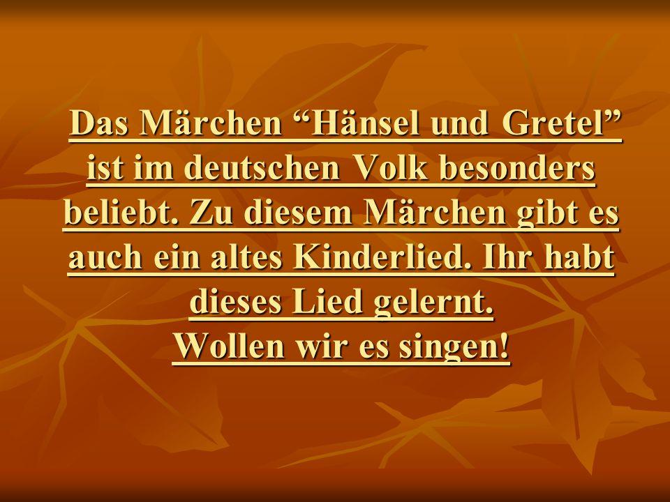 """Das Märchen """"Hänsel und Gretel"""" ist im deutschen Volk besonders beliebt. Zu diesem Märchen gibt es auch ein altes Kinderlied. Ihr habt dieses Lied gel"""