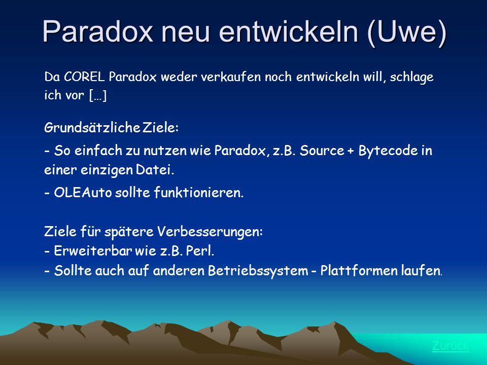 Paradox neu entwickeln (Uwe) Da COREL Paradox weder verkaufen noch entwickeln will, schlage ich vor [… ] Grundsätzliche Ziele: - So einfach zu nutzen wie Paradox, z.B.