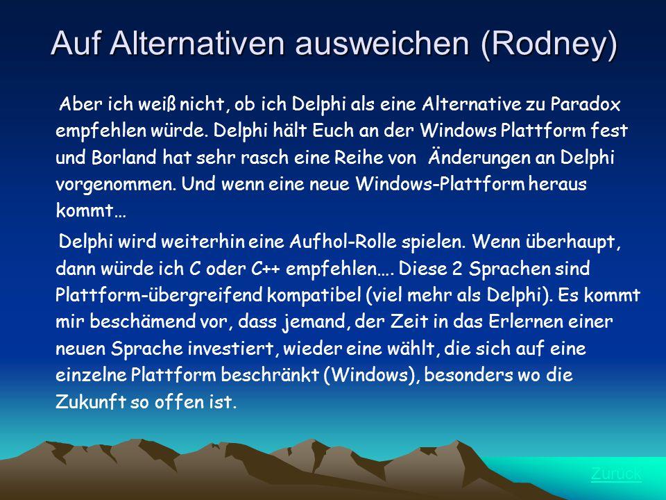 Auf Alternativen ausweichen (Rodney) Aber ich weiß nicht, ob ich Delphi als eine Alternative zu Paradox empfehlen würde.