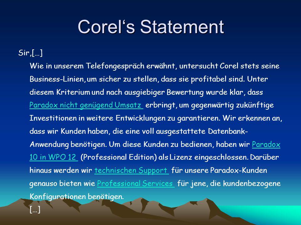 Corel's Statement Sir,[…] Wie in unserem Telefongespräch erwähnt, untersucht Corel stets seine Business-Linien, um sicher zu stellen, dass sie profitabel sind.
