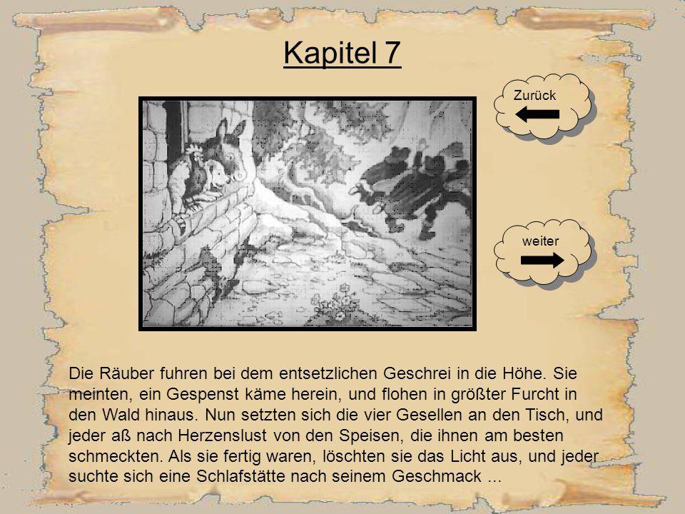 Kapitel 6 Der Esel stellte sich mit den Vorderfüßen auf das Fenster, der Hund sprang auf des Esels Rücken, die Katze kletterte auf den Hund, und zulet