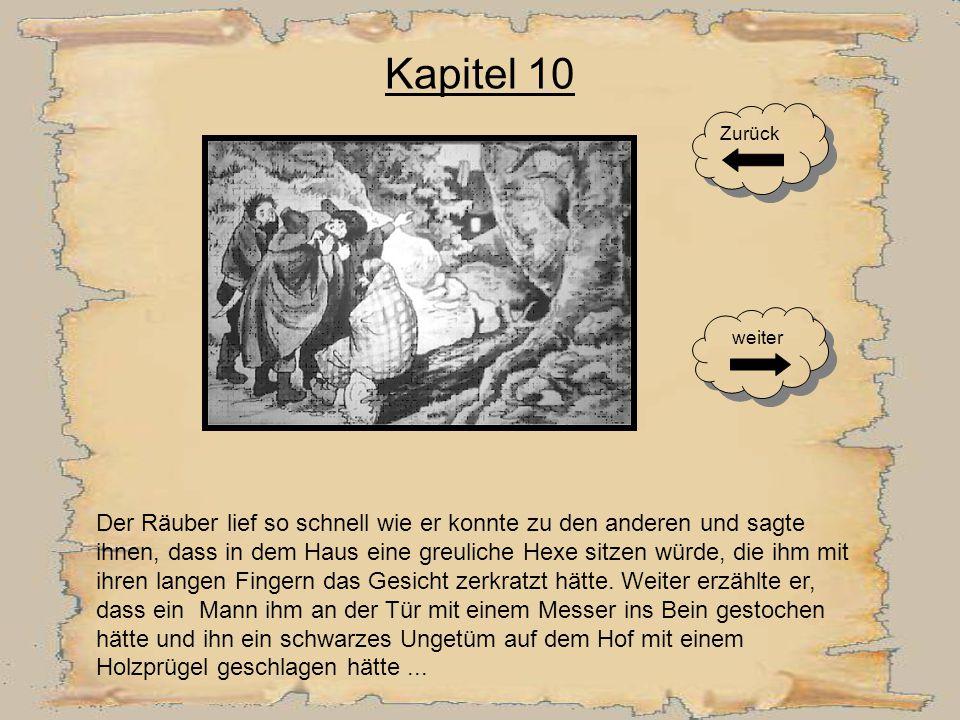 Kapitel 9 Der Räuber wollte fliehen, dort lag jedoch der Hund und biss ihm ins Bein. Als der Räuber über den Hof am Misthaufen vorbei rannte, gab ihm