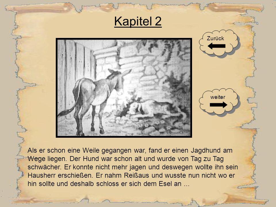 Kapitel 1 Zurück weiter Es war einmal ein Mann, der hatte einen Esel, welcher schon lange Jahre die Säcke in die Mühle getragen hatte. Nun aber gingen