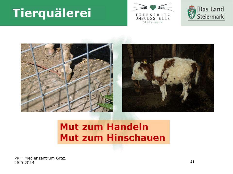 28 Tierquälerei Mut zum Handeln Mut zum Hinschauen PK – Medienzentrum Graz, 26.5.2014