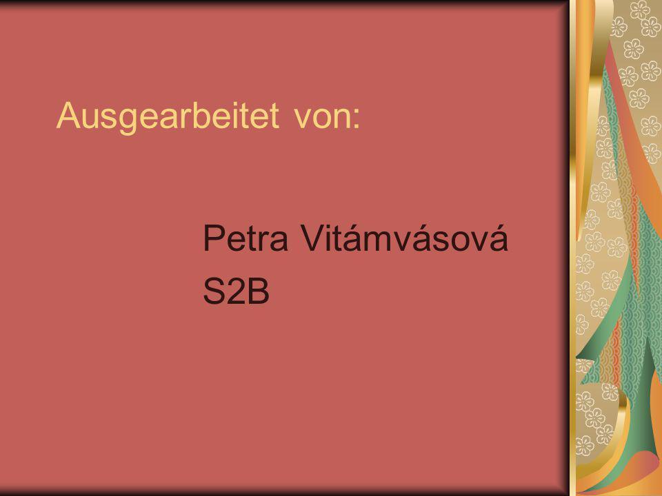 Ausgearbeitet von: Petra Vitámvásová S2B