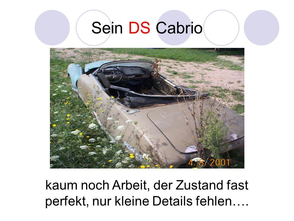 Sein DS Cabrio kaum noch Arbeit, der Zustand fast perfekt, nur kleine Details fehlen….