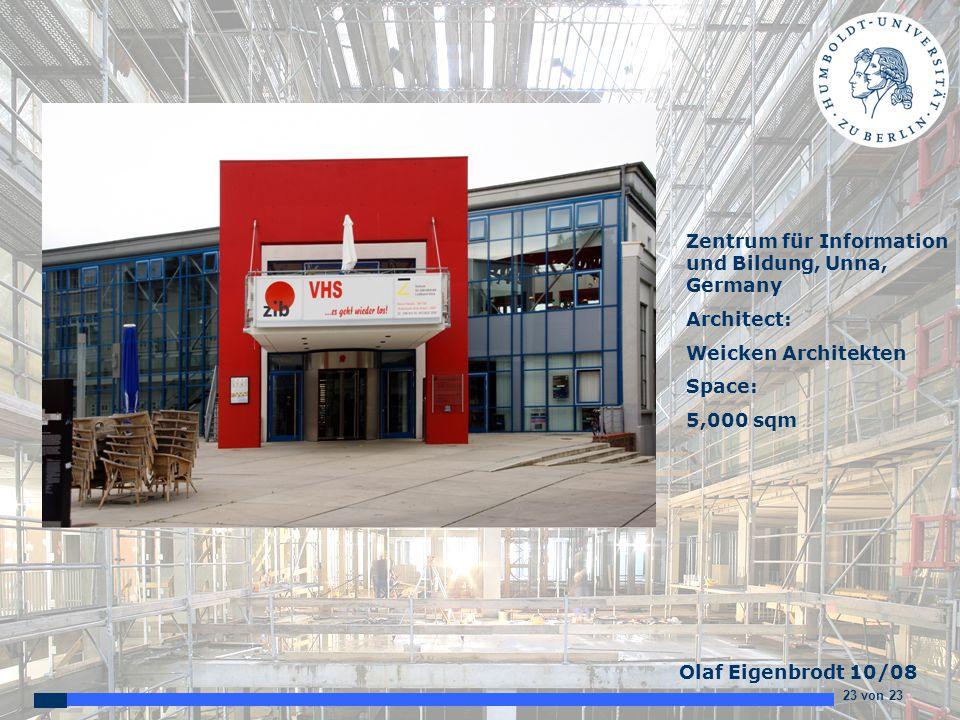 23 von 23 Olaf Eigenbrodt 10/08 Zentrum für Information und Bildung, Unna, Germany Architect: Weicken Architekten Space: 5,000 sqm