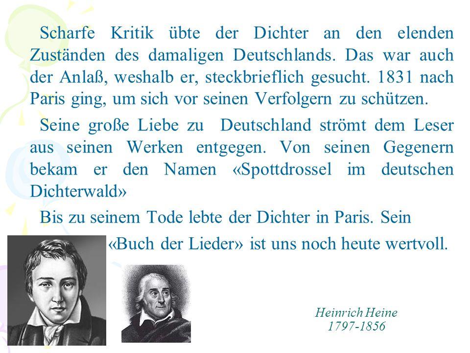 Heinrich Heine 1797-1856 Scharfe Kritik übte der Dichter an den elenden Zuständen des damaligen Deutschlands. Das war auch der Anlaß, weshalb er, stec