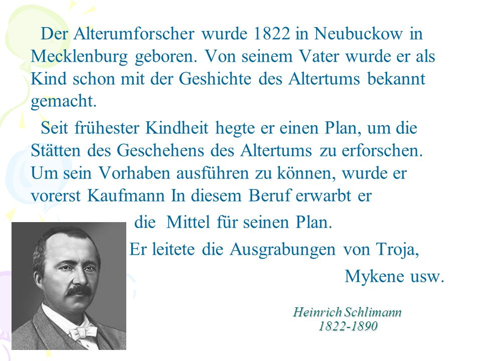 Heinrich Schlimann 1822-1890 Der Alterumforscher wurde 1822 in Neubuckow in Mecklenburg geboren. Von seinem Vater wurde er als Kind schon mit der Gesh