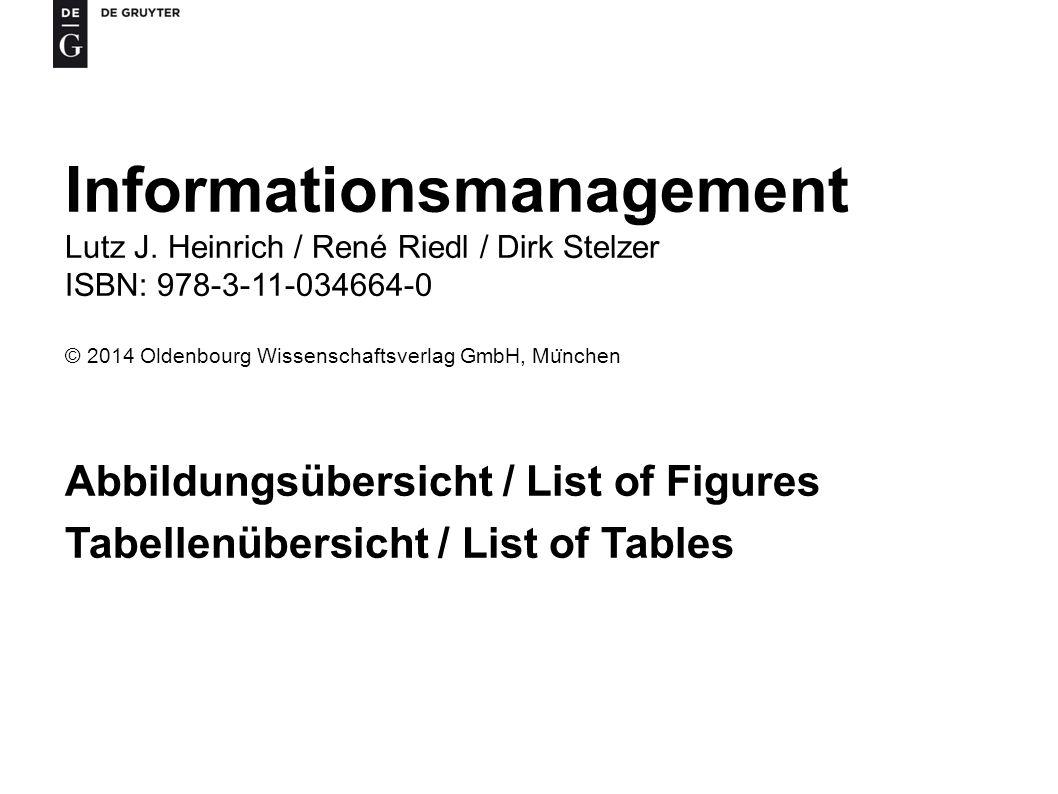 Informationsmanagement Lutz J. Heinrich / René Riedl / Dirk Stelzer ISBN: 978-3-11-034664-0 © 2014 Oldenbourg Wissenschaftsverlag GmbH, Mu ̈ nchen Abb