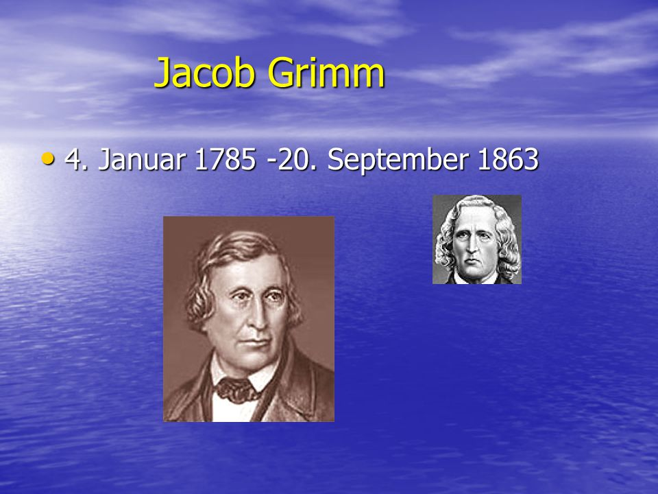 Jacob Grimm 4. Januar 1785 -20. September 1863 4. Januar 1785 -20. September 1863