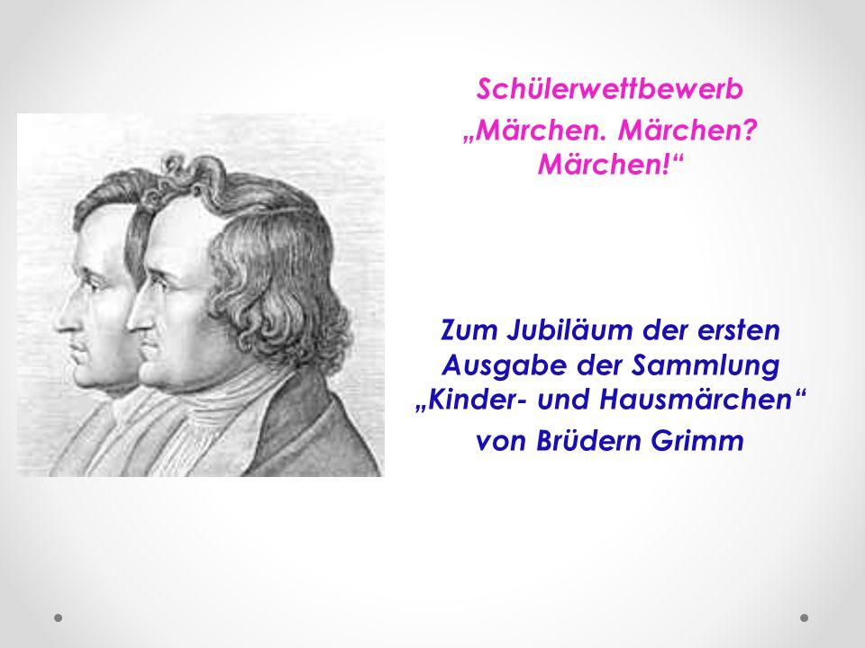 """Schülerwettbewerb """"Märchen. Märchen? Märchen!"""" Zum Jubiläum der ersten Ausgabe der Sammlung """"Kinder- und Hausmärchen"""" von Brüdern Grimm"""