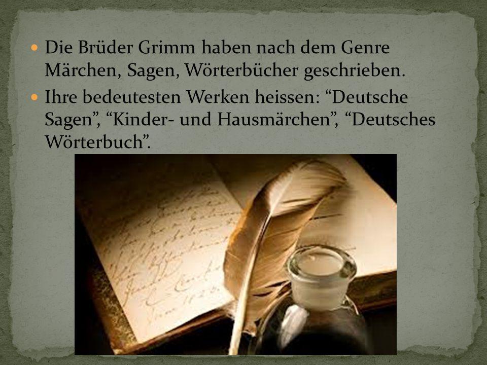 """Die Brüder Grimm haben nach dem Genre Märchen, Sagen, Wörterbücher geschrieben. Ihre bedeutesten Werken heissen: """"Deutsche Sagen"""", """"Kinder- und Hausmä"""