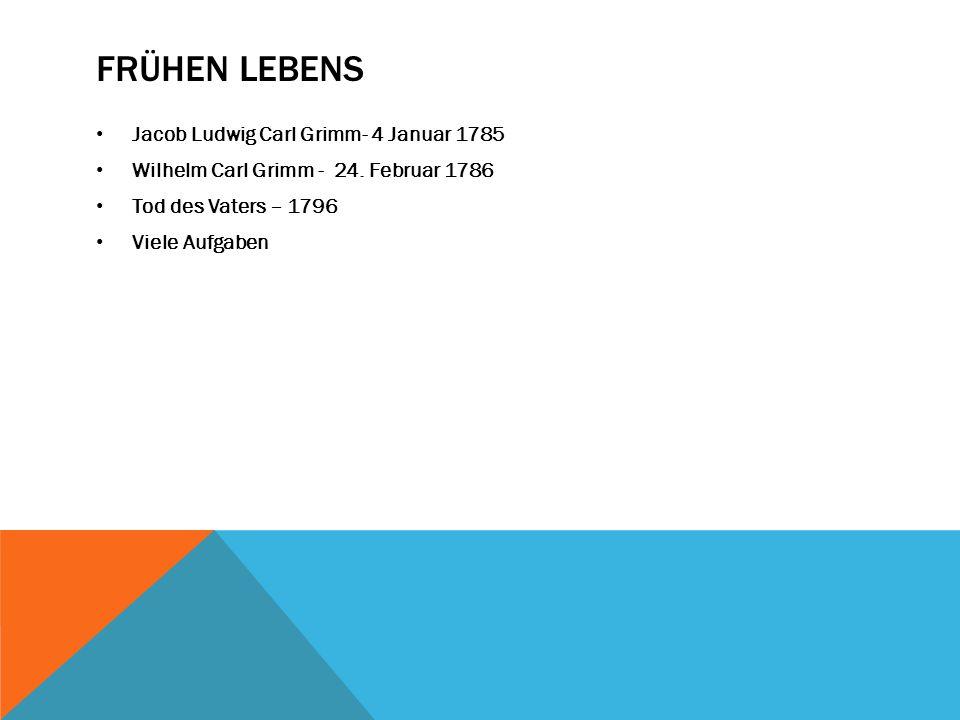 FRÜHEN LEBENS Jacob Ludwig Carl Grimm- 4 Januar 1785 Wilhelm Carl Grimm - 24.