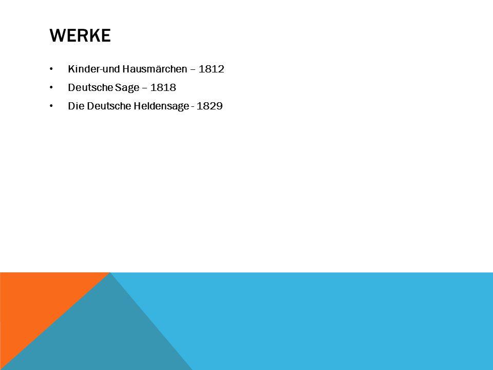 WERKE Kinder-und Hausmärchen – 1812 Deutsche Sage – 1818 Die Deutsche Heldensage - 1829