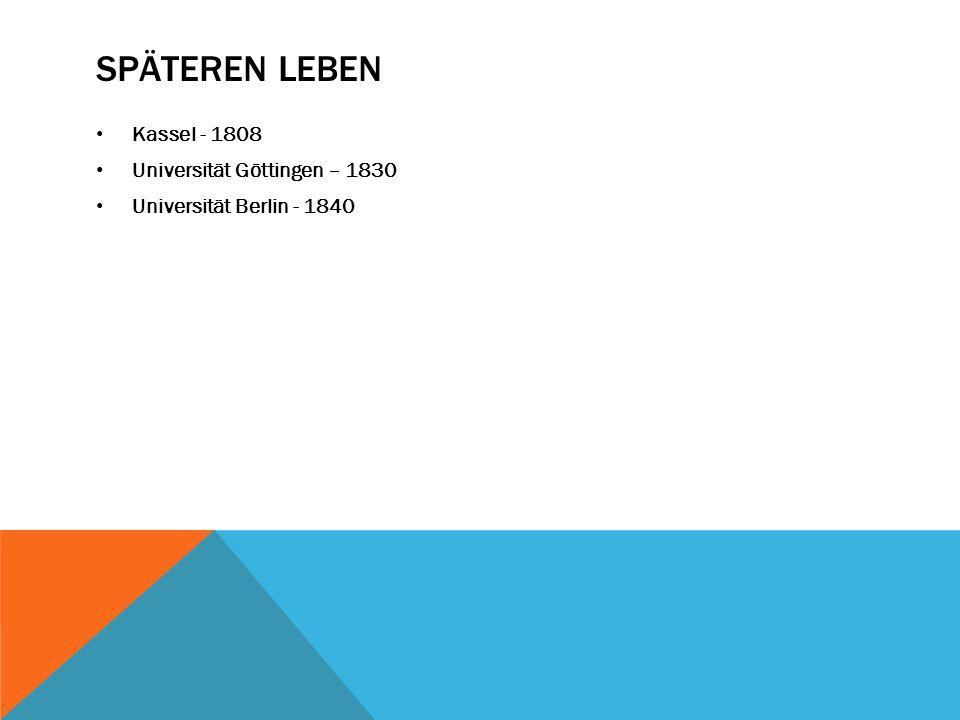 SPÄTEREN LEBEN Kassel - 1808 Universität Göttingen – 1830 Universität Berlin - 1840