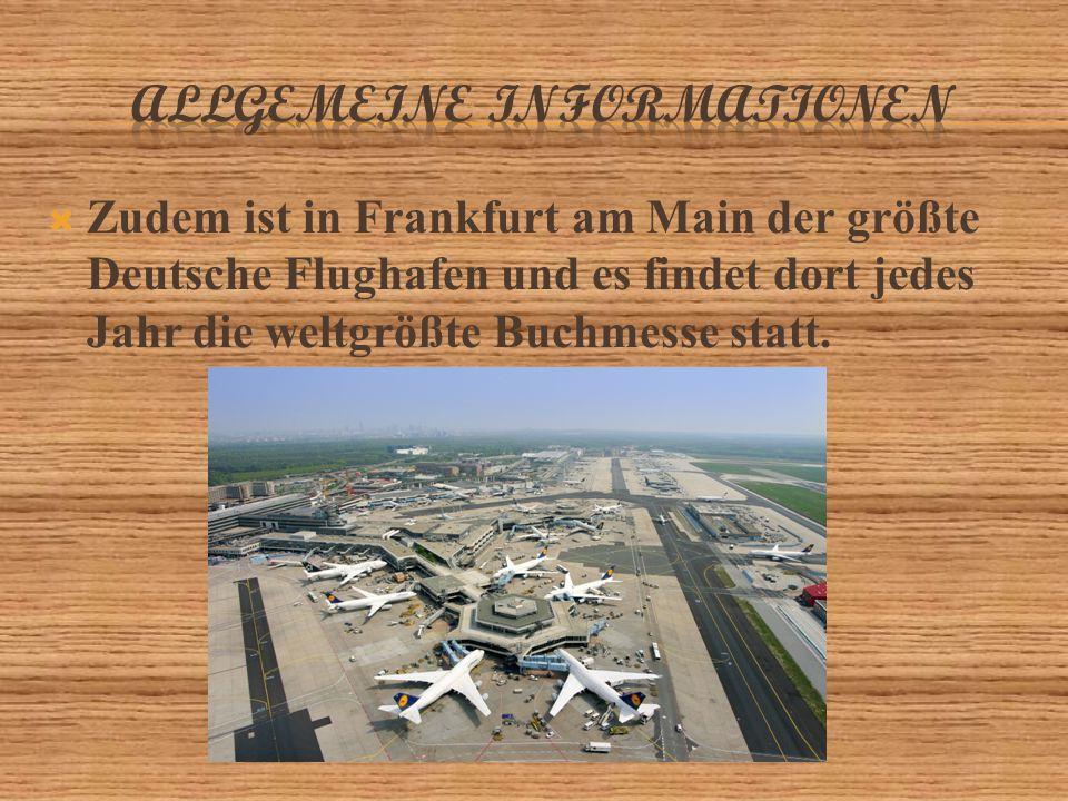  Zudem ist in Frankfurt am Main der größte Deutsche Flughafen und es findet dort jedes Jahr die weltgrößte Buchmesse statt.