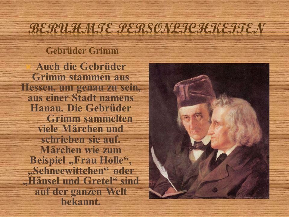  Auch die Gebrüder Grimm stammen aus Hessen, um genau zu sein, aus einer Stadt namens Hanau. Die Gebrüder Grimm sammelten viele Märchen und schrieben