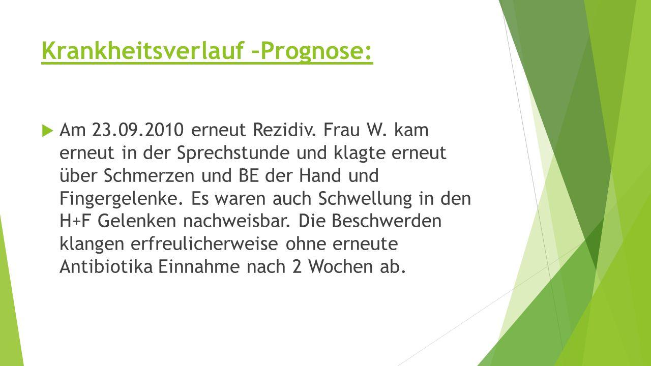 Krankheitsverlauf –Prognose:  Am 23.09.2010 erneut Rezidiv.