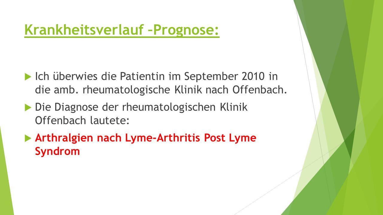 Krankheitsverlauf –Prognose:  Ich überwies die Patientin im September 2010 in die amb.