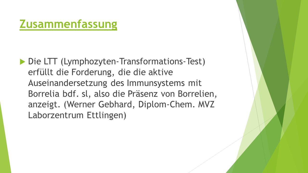 Zusammenfassung  Die LTT (Lymphozyten-Transformations-Test) erfüllt die Forderung, die die aktive Auseinandersetzung des Immunsystems mit Borrelia bdf.