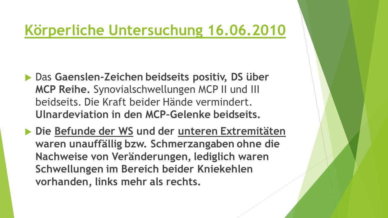 Körperliche Untersuchung 16.06.2010  Das Gaenslen-Zeichen beidseits positiv, DS über MCP Reihe.