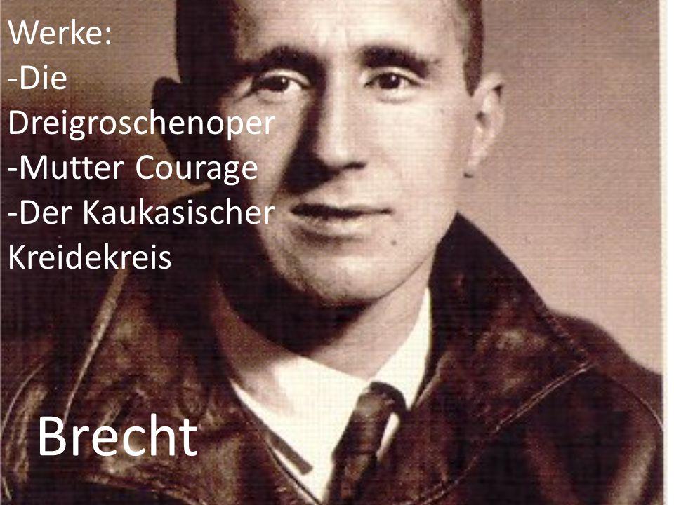 Brecht Werke: -Die Dreigroschenoper -Mutter Courage -Der Kaukasischer Kreidekreis