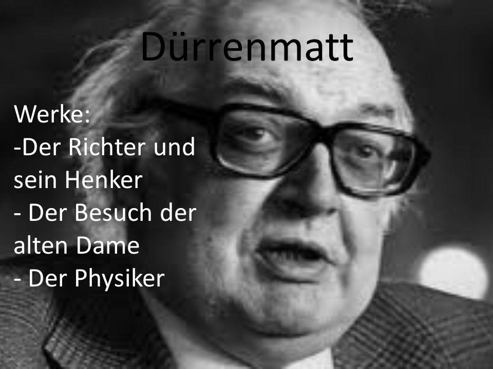 Dürrenmatt Werke: -Der Richter und sein Henker - Der Besuch der alten Dame - Der Physiker