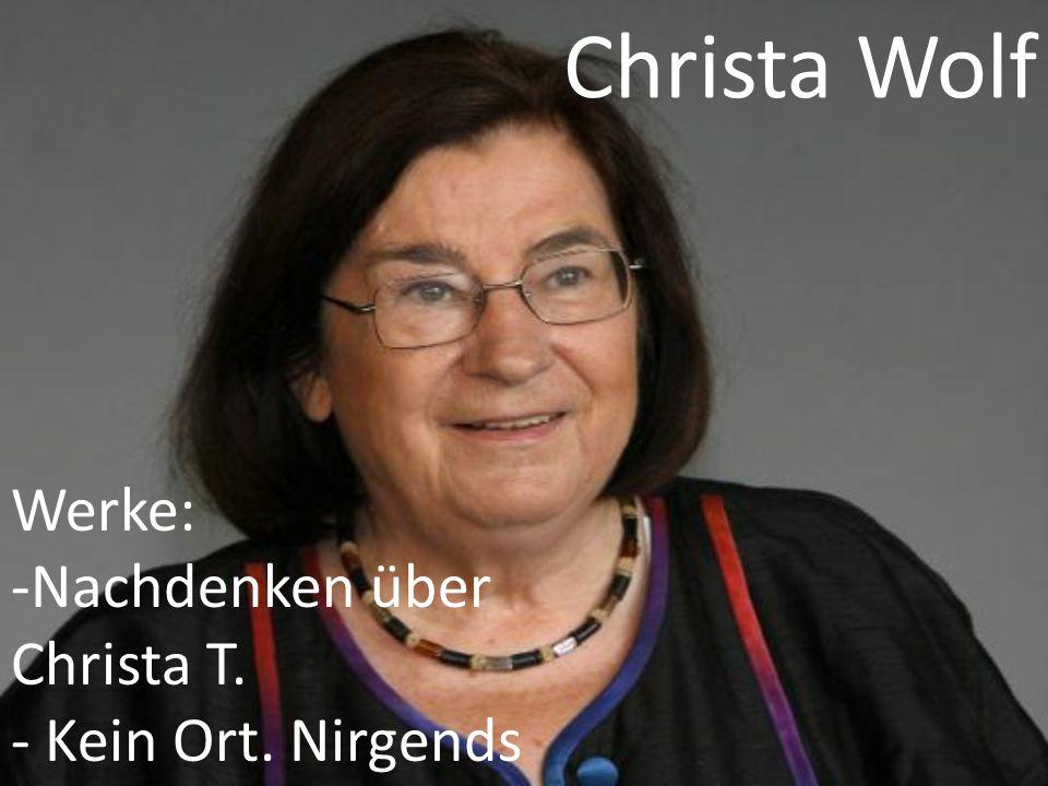 Christa Wolf Werke: -Nachdenken über Christa T. - Kein Ort. Nirgends