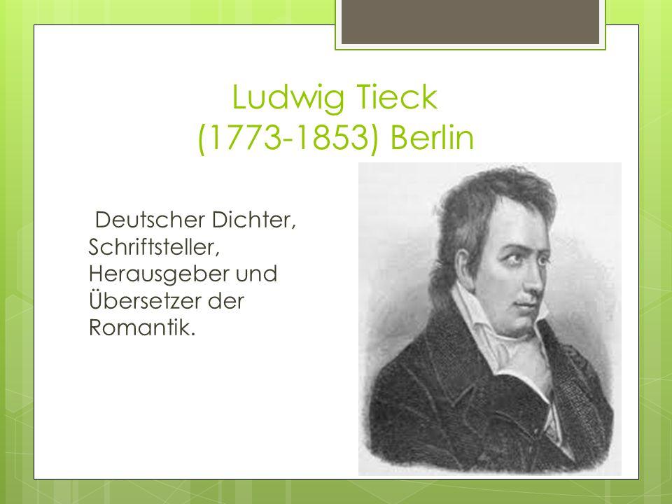 Ludwig Tieck (1773-1853) Berlin Deutscher Dichter, Schriftsteller, Herausgeber und Übersetzer der Romantik.