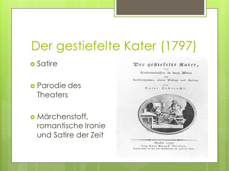 Der gestiefelte Kater (1797)  Satire  Parodie des Theaters  Märchenstoff, romantische Ironie und Satire der Zeit