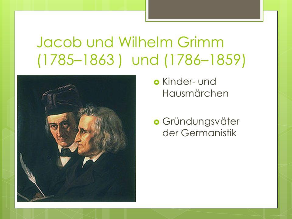 Jacob und Wilhelm Grimm (1785–1863 ) und (1786–1859)  Kinder- und Hausmärchen  Gründungsväter der Germanistik