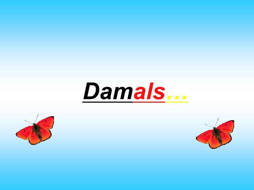 Damals…
