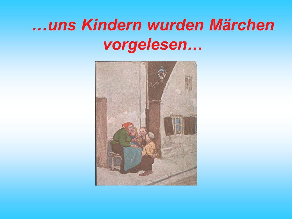 …uns Kindern wurden Märchen vorgelesen…