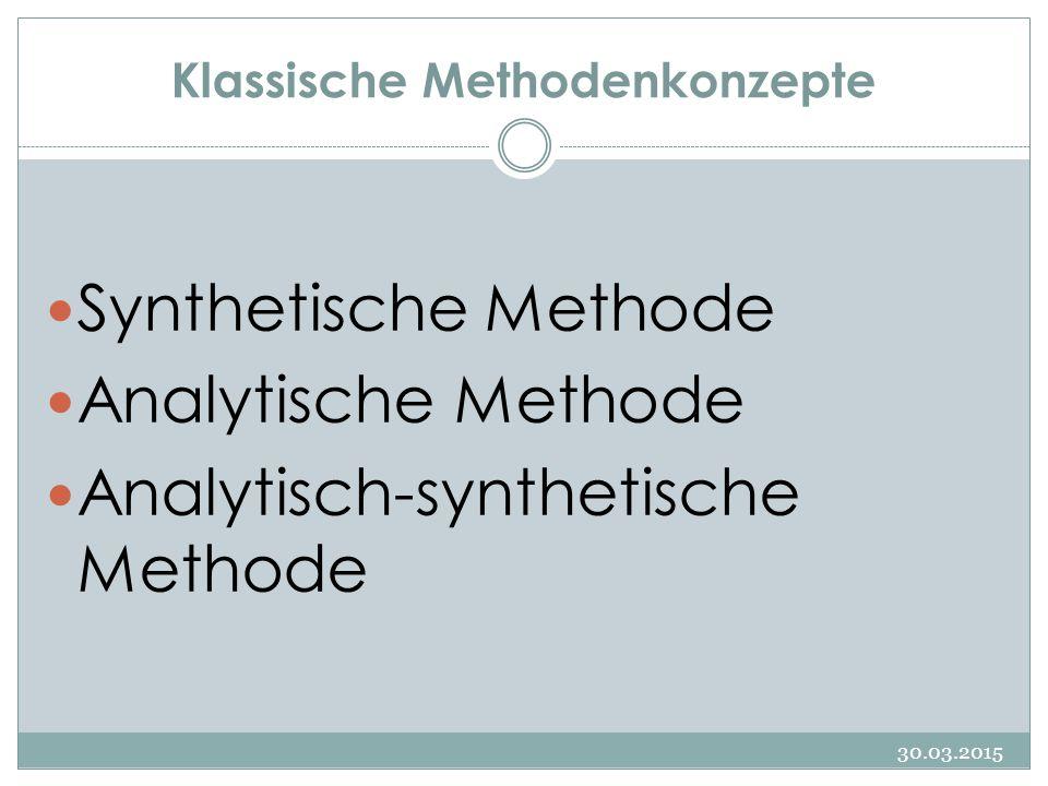 Klassische Methodenkonzepte Synthetische Methode Analytische Methode Analytisch-synthetische Methode 30.03.2015