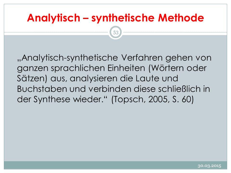 """Analytisch – synthetische Methode """"Analytisch-synthetische Verfahren gehen von ganzen sprachlichen Einheiten (Wörtern oder Sätzen) aus, analysieren die Laute und Buchstaben und verbinden diese schließlich in der Synthese wieder. (Topsch, 2005, S."""