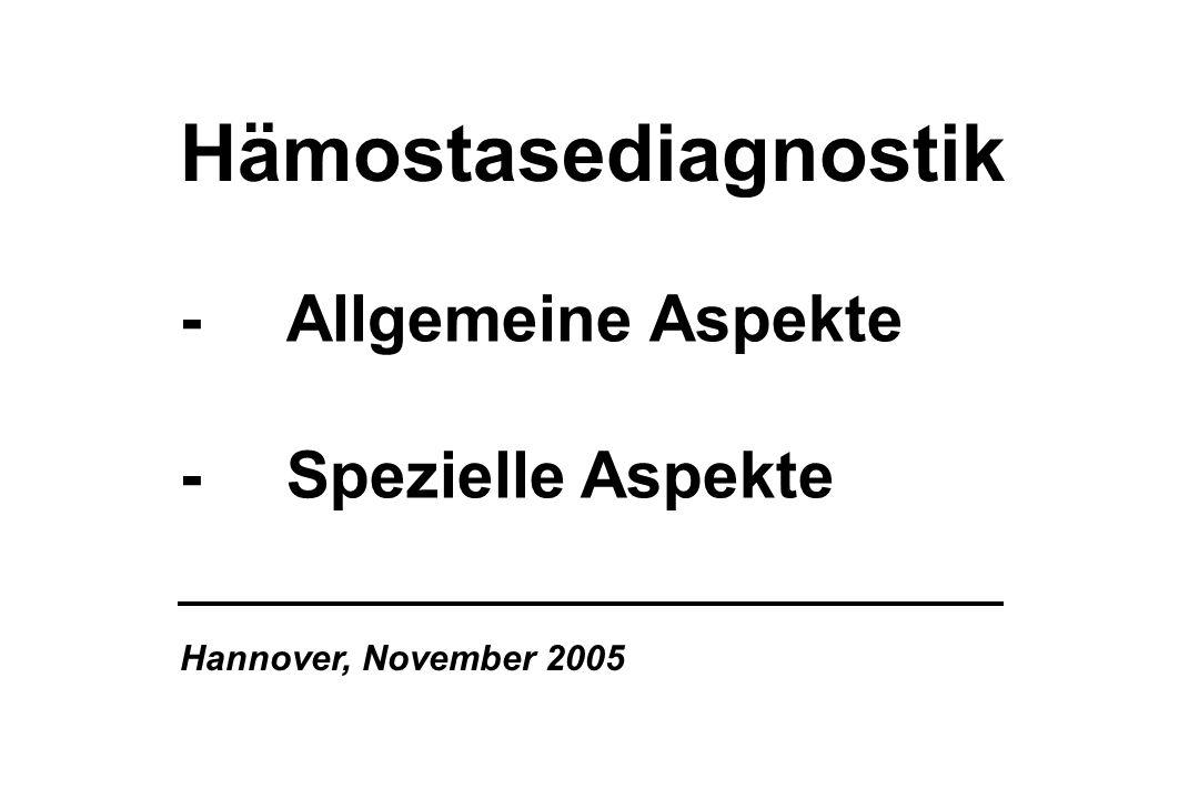 -Allgemeine Aspekte -Spezielle Aspekte Hämostasediagnostik Hannover, November 2005