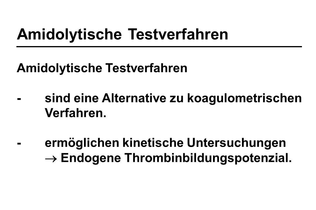 Amidolytische Testverfahren -sind eine Alternative zu koagulometrischen Verfahren. -ermöglichen kinetische Untersuchungen  Endogene Thrombinbildungsp